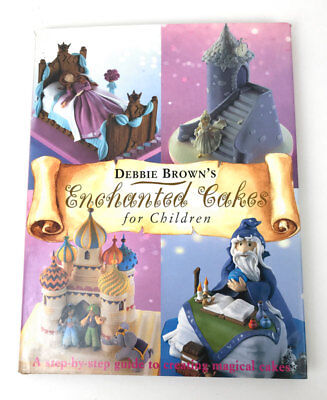 Enchanted Cakes For Children By Debbie Brown Hardback Book. • 4.99£