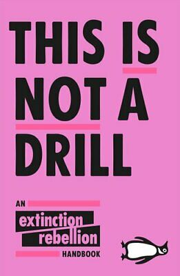 This Is Not A Drill An Extinction Rebellion Handbook 9780141991443 | Brand New • 6.97£