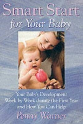 Warner, Penny, Smart Start For Your Baby: Your Baby's Development Week By Week D • 2.99£
