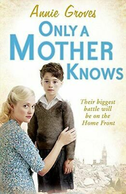 Groves, Annie, Only A Mother Knows. Annie Groves, Very Good, Paperback • 3.79£