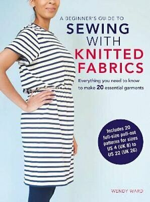 A Beginner's Guide To Sewing With Knitted Fabrics Everything Yo... 9781782494683 • 11.10£