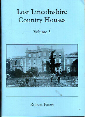 Lost Lincolnshire Country Houses Volume 5 By Robert Pacey, Photos & Descriptions • 8£