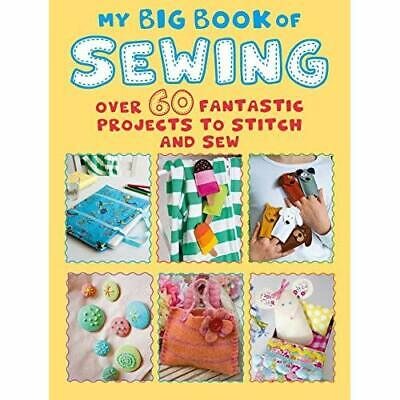 My Big Book Of Sewing: Over 60 Fantastic Projects To St - Paperback / Softback N • 10.28£