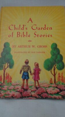 $4.55 • Buy B007VCV78E A Child S Garden Of Bible Stories Arthur W Gross Hardcover
