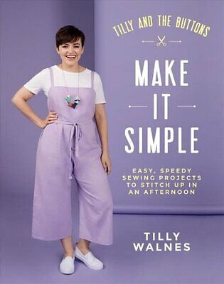 Tilly And The Buttons: Make It Simple Easy, Speedy Sewing Proje... 9781787134676 • 18.15£