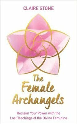 The Female Archangels Reclaim Your Power With The Lost Teaching... 9781788173629 • 10.94£