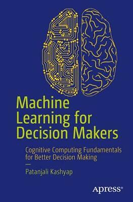 Machine Learning For Decision Makers By Patanjali Kashyap (author) • 22.72£
