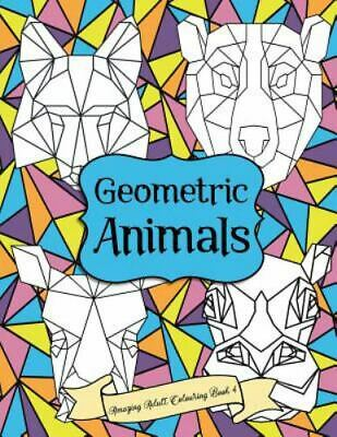 $10.44 • Buy Geometric Animals Amazing Adult Colouring Book : A Beautiful And Relaxing, Cr...