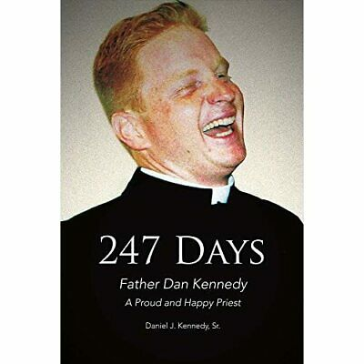 247 Days: Father Dan Kennedy, A Proud And Happy Priest - Paperback NEW Daniel J • 17.70£