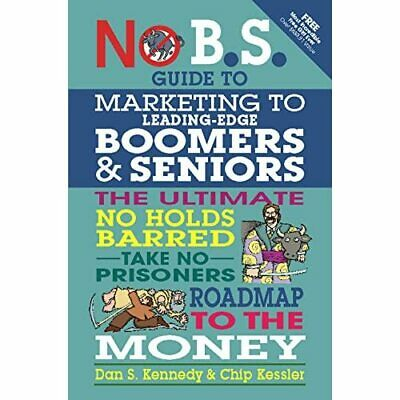 No BS Marketing To Seniors And Leading Edge Boomers - Paperback NEW Kennedy, Dan • 12.97£