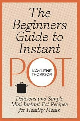 $12.85 • Buy The Beginners Guide To Instant Pot: Delicious And Simple Mini Instant Pot Rec...