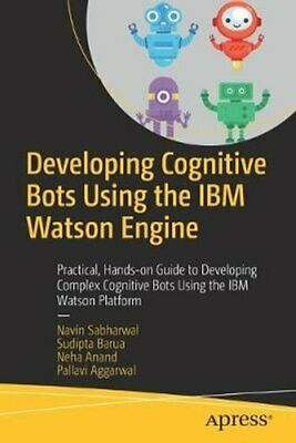 Developing Cognitive Bots Using The IBM Watson Engine Practical... 9781484255544 • 20.51£