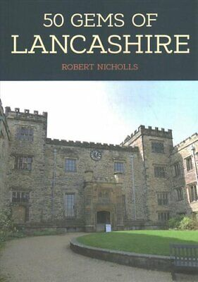 50 Gems Of Lancashire The History & Heritage Of The Most Iconic... 978144568 • 11.58£