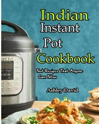 $10.44 • Buy Indian Instant Pot Cookbook: Traditional Indian Dishes Made Easy And Fast-Rec...