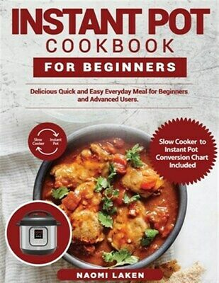 $20.91 • Buy INSTANT POT COOKBOOK FOR BEGINNERS: Delicious Quick And Easy Everyday Meal Fo...