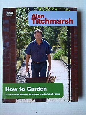 ALAN TITCHMARSH, How To Garden, Like New, Hardcover • 3.79£