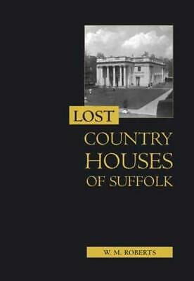 Lost Country Houses Of Suffolk By W. M. Roberts • 23.31£