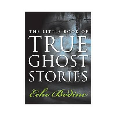 The Little Book Of True Ghost Stories By Echo L Bodine • 11.22£