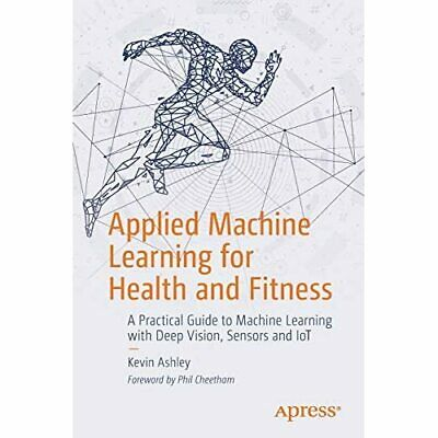 Applied Machine Learning For Health And Fitness: A Prac - Paperback / Softback N • 25.15£