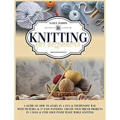 Knitting For Beginners: A Guide On How To Learn In A Fu - Hardcover NEW Harris, • 24.26£