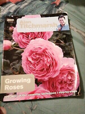 Alan Titchmarsh How To Garden: Growing Roses By Titchmarsh, Alan Paperback Book • 3£