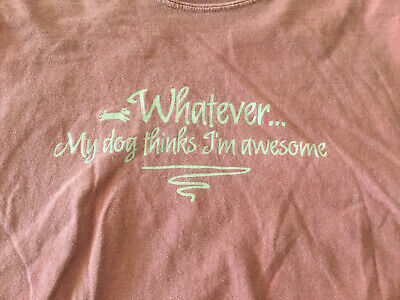 """"""" Whatever...My Dog Thinks I'm Awesome"""" T Shirt , Faded, Men's Size Large • 14.18£"""