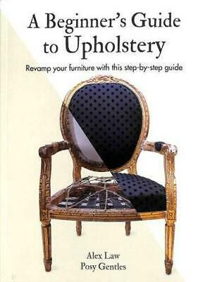 A Beginner's Guide To Upholstery By Alex Law (author), Posy Gentles (author) • 11.04£
