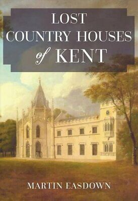 Lost Country Houses Of Kent By Martin Easdown (Paperback, 2017) • 12.68£