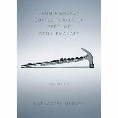 From A Broken Bottle Traces Of Perfume Still Emanate: V - Paperback NEW Mackey, • 17.68£