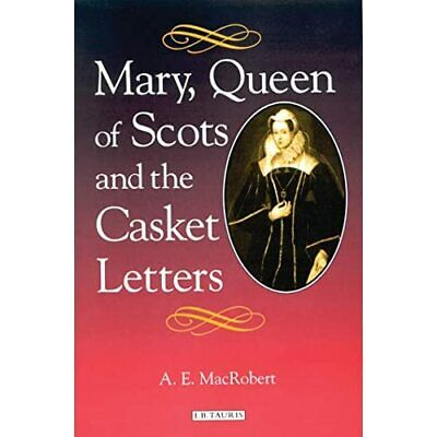 Mary, Queen Of Scots And The Casket Letters - Paperback / Softback NEW MacRobert • 42.05£