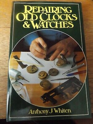 Repairing Old Clocks And Watches By Anthony J Whiten 1979 Hardback Book  • 12.99£