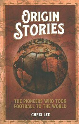 £11.46 • Buy Origin Stories The Pioneers Who Took Football To The World 9781785317699