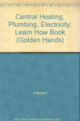 £3.89 • Buy Unkown, Central Heating, Plumbing, Electricity: Learn How Book ( Golden Hands  S
