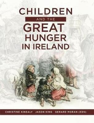 Children And The Great Hunger In Ireland By Christine Kinealy, Jason King (ed... • 17.06£