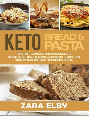 $2.99 • Buy Keto Bread And Keto Pasta – The Ultimate Cookbook For Low Carb Recipes To Enhanc