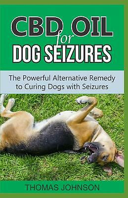 £12.09 • Buy Paperback CBD Oil For Dog Seizures The Powerful Alternative Remedy Curing Dogs