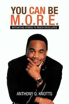 $15.49 • Buy You Can Be M.O.R.E.: Motivating Others To Reach Excellence By Anthony Q. Knotts