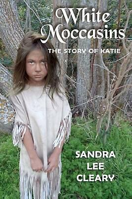 $ CDN24.96 • Buy White Moccasins: The Story Of Katie By Sandra Lee Cleary (English) Paperback Boo