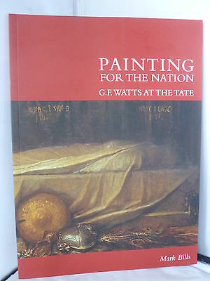 £5.95 • Buy Painting For The Nation - G F Watts At The Tate By Mark Bills - Illustrated