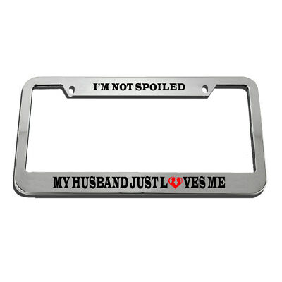 $17.99 • Buy License Plate Frame I'M Not Spoiled My Husband Just Loves Me Zinc Chrome