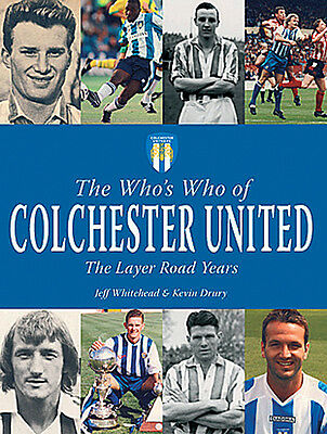 The Who's Who Of Colchester United - The U's Players - Layer Road Book • 12.99£
