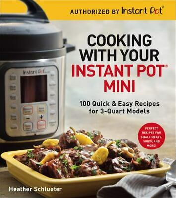 $17.23 • Buy Cooking With Your Instant Pot(r) Mini: 100 Quick & Easy Recipes For 3-Quart Mode