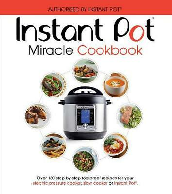 $23.25 • Buy Instant Pot Miracle Cookbook: Over 150 Step-by-step Foolproof Recipes For Your E