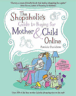 The Shopaholic's Guide To Buying For Mother And Child Online, Very Good Books • 2.74£