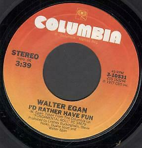 WALTER EGAN I'd Rather Have Fun 7 INCH VINYL USA Columbia 1977 B/W Only The • 2.84£