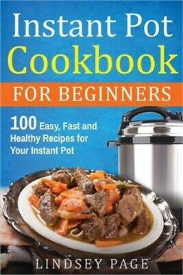 $13.19 • Buy Instant Pot Cookbook For Beginners: 100 Easy, Fast And Healthy Recipes For Your