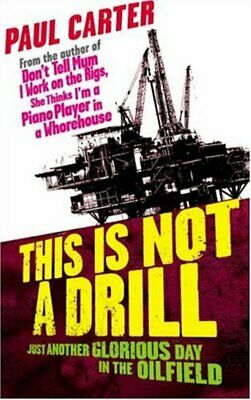 This Is Not A Drill: Just Another Glorious Day In The Oilfield, Very Good Books • 7.75£