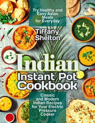 $18.81 • Buy Indian Instant Pot Cookbook: Classic And Modern Indian Recipes For Your Electric