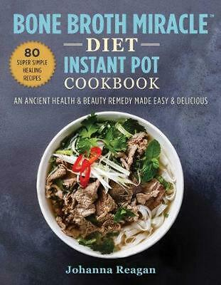 $17.54 • Buy Bone Broth Miracle Diet Instant Pot Cookbook: An Ancient Health & Beauty Remedy