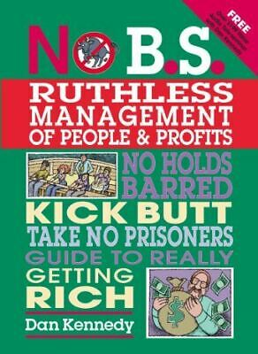 Kennedy, Dan S., No B.S. Ruthless Management Of People And Profits: No Holds Bar • 3.49£